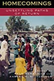 Homecomings: Unsettling Paths of Return (Program in Migration and Refugee Studies)