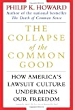 The Collapse of the Common Good: How America's Lawsuit Culture Undermines Our Freedom (034543871X) by Howard, Philip K.