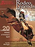 Rodeo Legends: Twenty Extraordinary Athletes Of America's Sport