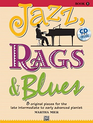 JAZZ RAGS & BLUES 5: 8 original Pieces for the late intermediate to early advanced Pianist