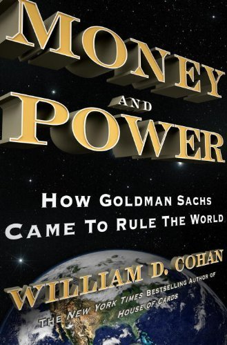money-and-power-how-goldman-sachs-came-to-rule-the-world-by-cohan-william-d-2011-hardcover