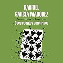 Doce cuentos peregrinos [Strange Pilgrims] | Livre audio Auteur(s) : Gabriel García Márquez Narrateur(s) : Carlos Vesga