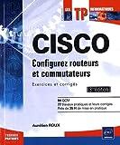 echange, troc Aurélien ROUX - CISCO - Configurez routeurs et commutateurs : Exercices et corrigés [3ième édition]
