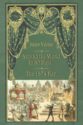 Jules Verne - AROUND THE WORLD IN 80 DAYS - THE 1874 PLAY by Jules Verne