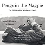 Penguin the Magpie: The Odd Little Bird Who Saved a Family | Cameron Bloom,Bradley Trevor Greive