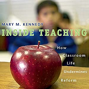 Inside Teaching: How Classroom Life Undermines Reform Audiobook
