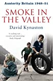 David Kynaston Austerity Britain: Smoke in the Valley (Tales of a New Jerusalem 2)