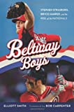 Beltway Boys: Stephen Strasburg, Bryce Harper, and the Rise of the Nationals