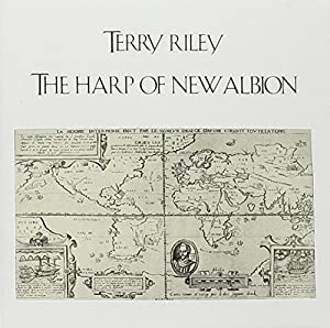 Terry Riley: The Harp of New Albion