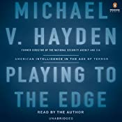 Playing to the Edge: American Intelligence in the Age of Terror | [Michael V. Hayden]