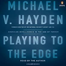 Playing to the Edge: American Intelligence in the Age of Terror | Livre audio Auteur(s) : Michael V. Hayden Narrateur(s) : Michael V. Hayden