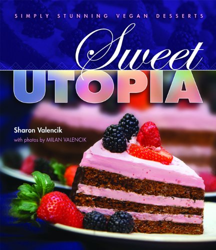 Sweet Utopia: Simply Stunning Vegan Desserts, $13.57 @amazon.com