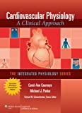 Cardiovascular Physiology: A Clinical Approach (The Integrated Physiology Series)
