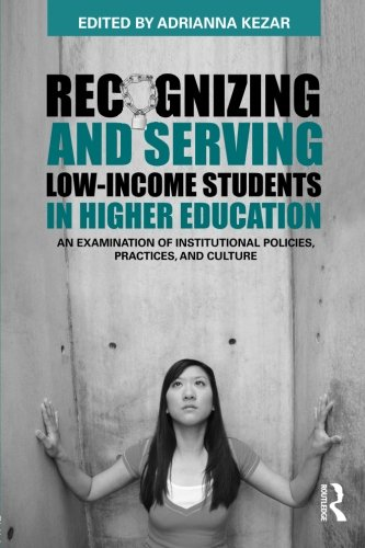 Recognizing and Serving Low-Income Students in Higher Education: An Examination of Institutional Policies, Practices, an
