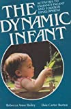 img - for The Dynamic Infant: Activities to Enhance Infant and Toddler Development by Rebecca Anne Bailey (1989-05-03) book / textbook / text book