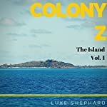 The Island: Colony Z, Book 1 | Luke Shephard