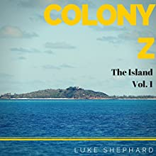 The Island: Colony Z, Book 1 Audiobook by Luke Shephard Narrated by Liam Owen