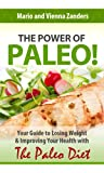 img - for The Power of Paleo: Your Guide to Losing Weight with the Paleo Diet (PLUS Paleo Diet Recipes for Breakfast, Lunch & Dinner!) book / textbook / text book