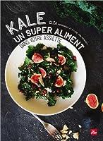 Kale un super aliment dans votre assiette