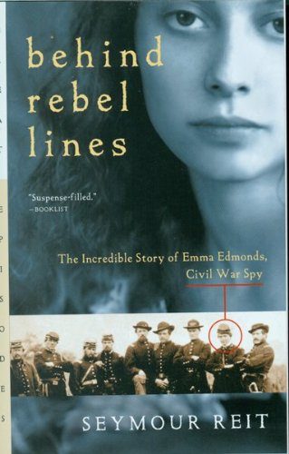 Behind Rebel Lines: The Incredible Story of Emma Edmonds, Civil War Spy