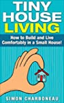 Tiny House Living: All Inclusive Guid...