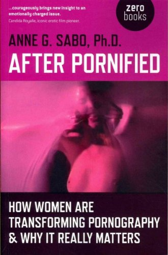 After Pornified How Women Are Transforming Pornography & Why It Really Matters After Pornified