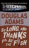 Douglas Adams So Long, and Thanks for All the Fish (Hitchhiker's Trilogy)