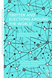 img - for Twitter and Elections Around the World: Campaigning in 140 Characters or Less (Routledge Studies in Global Information, Politics and Society) book / textbook / text book