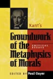 img - for Kant's Groundwork of the Metaphysics of Morals: Critical Essays (Critical Essays on the Classics Series) book / textbook / text book