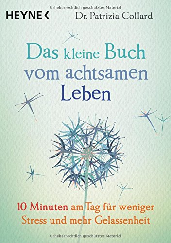 Das kleine Buch vom achtsamen Leben: 10 Minuten am Tag für weniger Stress und mehr Gelassenheit das Buch von Patrizia Collard - Preis vergleichen und online kaufen