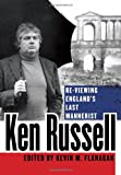 Kevin Flanagan Ken Russell: Re-Viewing England's Last Mannerist