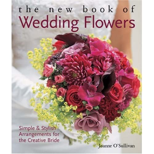 The New Book of Wedding Flowers: Simple & Stylish Arrangements for the