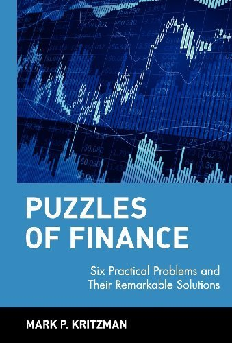 Puzzles of Finance: Six Practical Problems and Their Remarkable Solutions Hardcover May 3, 2000, by Mark P. Kritzman