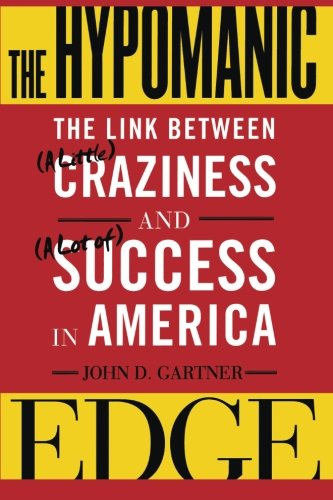 The Hypomanic Edge: The Link Between (a Little) Craziness and (a Lot Of) Success in America