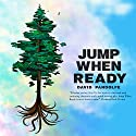 Jump When Ready Audiobook by David Pandolfe Narrated by Maxwell Glick
