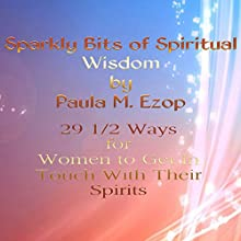 Sparkly Bits of Spiritual Wisdom for Women: 29 1/2 Ways for Women to Get in Touch with Their Spirits (Volume 2) (       UNABRIDGED) by Paula M. Ezop Narrated by Lyndsay Vitale