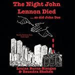 The Night John Lennon Died.... so did John Doe | Louisa Burns-Bisogno,Saundra Shohen