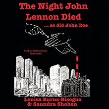 The Night John Lennon Died.... so did John Doe (       UNABRIDGED) by Louisa Burns-Bisogno, Saundra Shohen Narrated by Kathleen Early