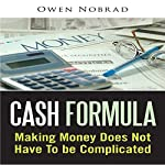 Cash Formula: Making Money Does Not Have to Be Complicated | Owen Nobrad