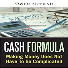 Cash Formula: Making Money Does Not Have to Be Complicated (       UNABRIDGED) by Owen Nobrad Narrated by Gary Gunther