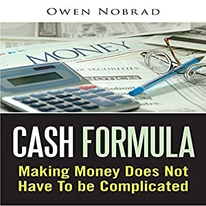 Cash Formula: Making Money Does Not Have to Be Complicated Audiobook