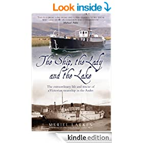 The Ship, The Lady and The Lake: The Extraordinary Life and Times of a Victorian Steamship in the Andes