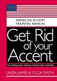 Get Rid of your Accent General American: American Accent Training Manual (English Edition)