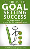 Secrets To Goal Setting Success: 22 powerful tips to create the life you really want (FeelFabToday Guides Book 3)