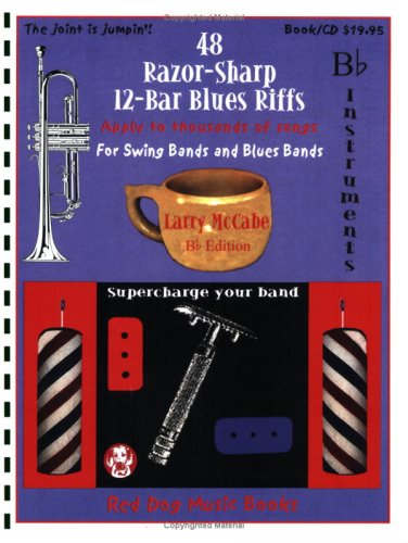 48 Razor-Sharp 12-Bar Blues Riffs for Swing Bands and Blues Bands: B Flat Instruments Edition (Red Dog Music Books Razor-Sharp Blues Series)