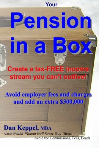 Your Pension in a Box: Create a tax-FREE income stream you can't outlive!  Avoid employer fees and charges and add an extra $300,000 (Tax Free Income compare prices)