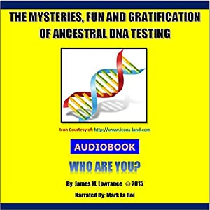 The Mysteries, Fun and Gratification of Ancestral DNA Testing Audiobook