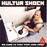 Kultur Shock We Have Come To Take Your Jobs