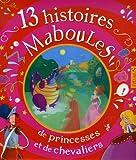 echange, troc Claire Renaud - 13 Histoires maboules de princesses et de chevaliers