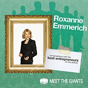 Roxanne Emmerich - Workplace Transformation: Conversations with the Best Entrepreneurs on the Planet | [Roxanne Emmerich]